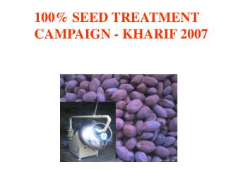 100 SEED TREATMENT  CAMPAIGN - KHARIF 2007