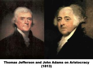 Thomas Jefferson and John Adams on Aristocracy 1813