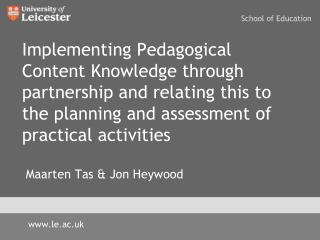 Implementing Pedagogical Content Knowledge through partnership and relating this to the planning and assessment of pract