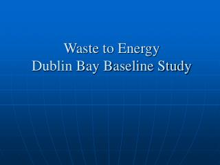 Waste to Energy Dublin Bay Baseline Study