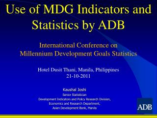 Kaushal Joshi Senior Statistician Development Indicators and Policy Research Division,  Economics and Research Departmen