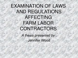 EXAMINATION OF LAWS  AND REGULATIONS AFFECTING FARM LABOR CONTRACTORS