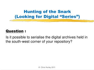 Hunting of the Snark Looking for Digital  Series