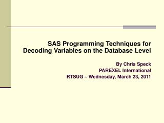 SAS Programming Techniques for Decoding Variables on the Database Level  By Chris Speck  PAREXEL International  RTSUG