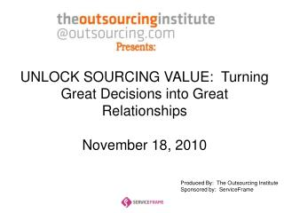UNLOCK SOURCING VALUE:  Turning Great Decisions into Great Relationships  November 18, 2010