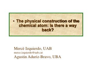 The physical construction of the chemical atom: Is there a way back