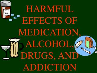 HARMFUL EFFECTS OF MEDICATION, ALCOHOL, DRUGS, AND ADDICTION
