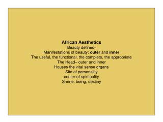 African Aesthetics Beauty defined- Manifestations of beauty: outer and inner The useful, the functional, the complete, t