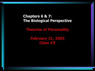 Chapters 6  7: The Biological Perspective
