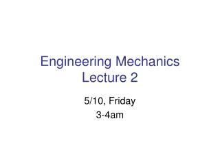 Engineering Mechanics Lecture 2