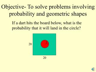 Objective- To solve problems involving probability and geometric shapes