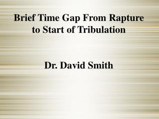 Brief Time Gap From Rapture to Start of Tribulation  Dr. David Smith