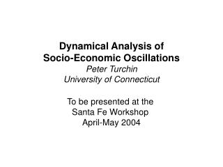 Dynamical Analysis of Socio-Economic Oscillations Peter Turchin University of Connecticut  To be presented at the  Santa