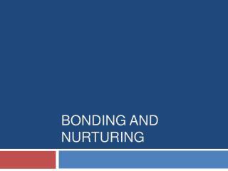 Bonding and Nurturing