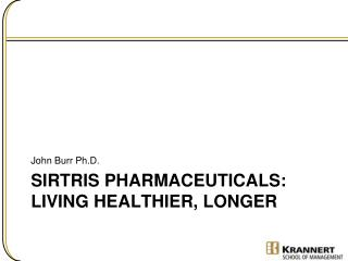 Sirtris Pharmaceuticals:  Living healthier, longer
