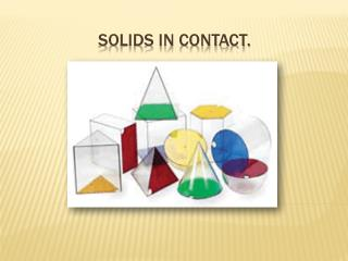 Solids in contact.