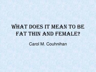What does it mean to be fat thin and female