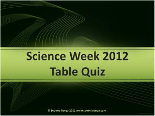 Science Week 2012 Table Quiz