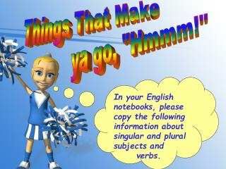 In your English notebooks, please copy the following information about singular and plural subjects and      verbs.