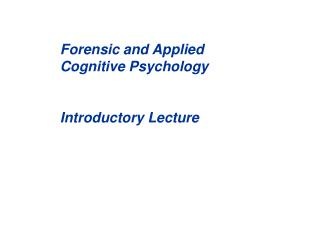 Forensic and Applied Cognitive Psychology  Introductory Lecture