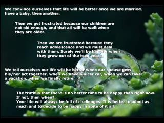 We convince ourselves that life will be better once we are married, have a baby, then another.