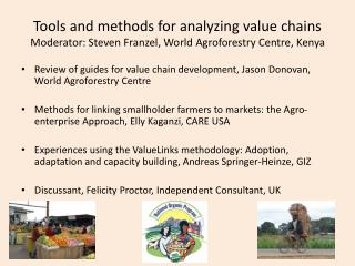 Tools and methods for analyzing value chains Moderator: Steven Franzel, World Agroforestry Centre, Kenya