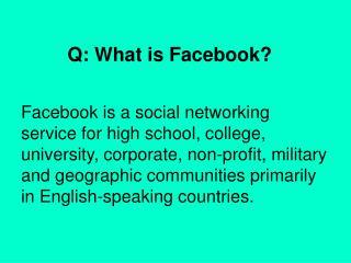 Q: What is Facebook