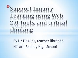 Support Inquiry Learning using Web 2.0 Tools, and critical thinking