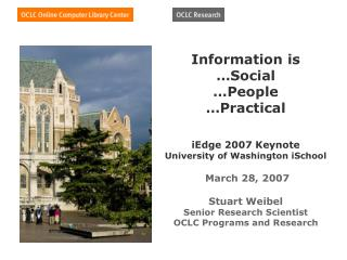 Information is  Social   People  Practical   iEdge 2007 Keynote University of Washington iSchool   March 28, 2007   Stua