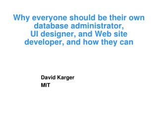Why everyone should be their own database administrator,  UI designer, and Web site developer, and how they can
