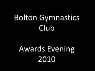 Bolton Gymnastics Club  Awards Evening 2010