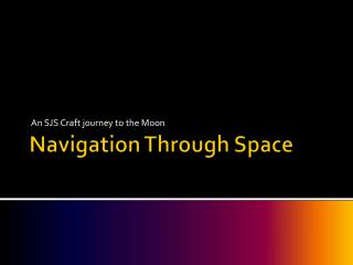 Navigation Through Space