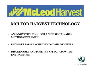 MCLEOD HARVEST TECHNOLOGY  AN INNOVATIVE TOOL FOR A NEW SUSTAINABLE METHOD OF FARMING  PROVIDES FAR-REACHING ECONOMIC BE