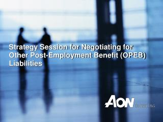 Strategy Session for Negotiating for Other Post-Employment Benefit OPEB Liabilities