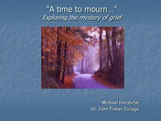 A time to mourn   Exploring the mystery of grief