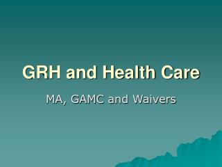 GRH and Health Care