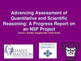 Advancing Assessment of Quantitative and Scientific Reasoning: A Progress Report on an NSF Project Donna L. Sundre, Doug