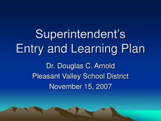 Superintendent s  Entry and Learning Plan