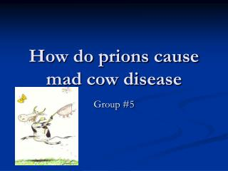 How do prions cause mad cow disease