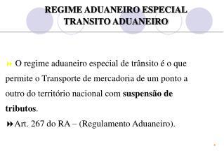 O regime aduaneiro especial de tr nsito   o que permite o Transporte de mercadoria de um ponto a outro do territ rio nac