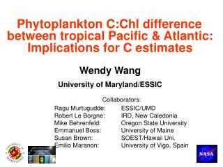 Phytoplankton C:Chl difference between tropical Pacific  Atlantic: Implications for C estimates   Wendy Wang University