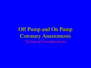 Off Pump and On Pump Coronary Anastomosis Technical Considerations