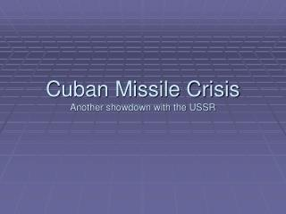 Cuban Missile Crisis Another showdown with the USSR