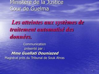 Minist re de la Justice Cour de Guelma   Les atteintes aux syst mes de traitement automatis  des donn es.