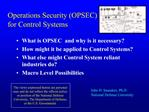 What is OPSEC  and why is it necessary How might it be applied to Control Systems What else might Control System reliant