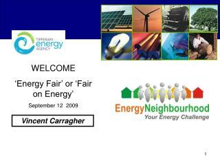 WELCOME  Energy Fair  or  Fair on Energy  September 12  2009