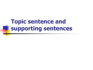 Topic sentence and supporting sentences