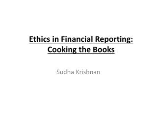 Ethics in Financial Reporting: Cooking the Books