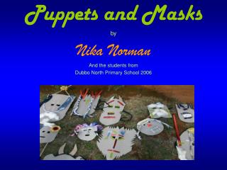 Puppets and Masks by Nika Norman And the students from Dubbo North Primary School 2006
