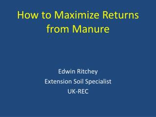 How to Maximize Returns  from Manure